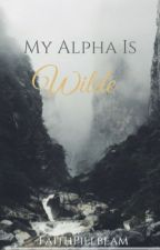My Alpha is Wilde by FaithPillbeam