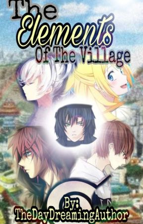 The Elements of the Village (A Naruto Fanfic) #Wattys2019