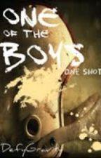 One of the Boys ~One Shot~ by DefyGravity