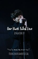 Our dark fated love   jungkook ff by kookiencreamofficial