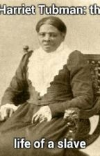 Harriet Tubman:the life of a slave by Liviannas1