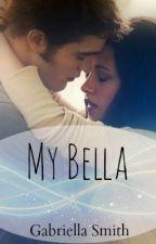My Bella (WATTY AWARDS 2012) by ZanessaGaily
