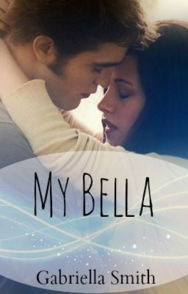 My Bella (WATTY AWARDS 2012)