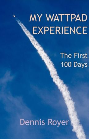 My Wattpad Experience - The First 100 Days by DennisRoyer
