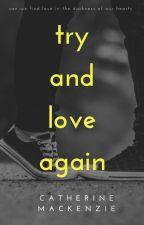 Try and Love Again by MacKenzie452