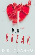 Don't Break by DanielleRGraham