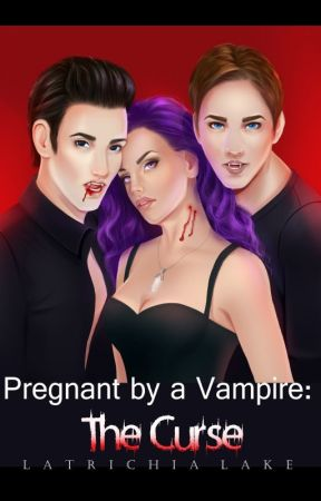 Pregnant by a Vampire: The Curse (Moon Blood Series) by LatrichiaLake