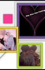 Gay also has feelings...(Yaoi) by kubool