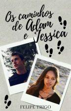 Os Caminhos de Adam & Jessica by FelipeRTrigo