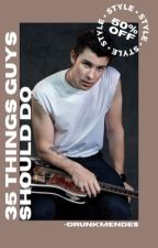 35 things guys should do; s.m. by -drunkmendes