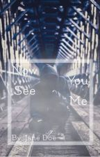 Now You See Me (#Wattys2018) by Jane_Doe_99