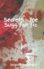 Secrets - Joe Sugg fan fic by interactivefangirl