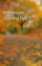 Wholesale clothing tips by dfiedff