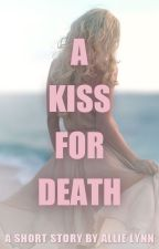 A Kiss for Death - Short Story by LifeLustingDreamer
