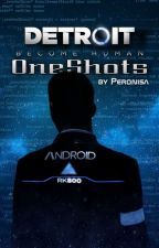Detroit: Become Human - OneShots by Peronisa