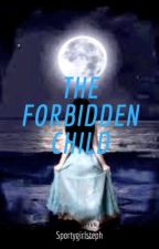 The Forbidden Child by Sportygirlsteph