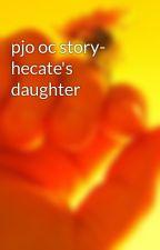 pjo oc story- hecate's daughter by Aedaalynne
