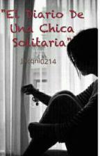 """""""El Diario De Una Chica Solitaria """" by Jacqni0214"""