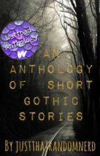 An Anthology of Short Gothic Stories by justthatrandomnerd