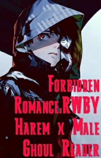 Forbidden Romance:RWBY Harem x Male Ghoul Reader - Crimson