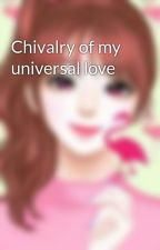 Chivalry of my universal love by jennii_cious
