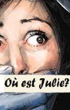 Où est Julie? [TERMINÉ] by Prudence2005