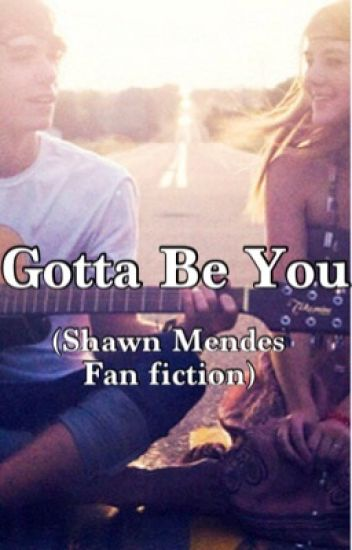Gotta Be You (Shawn Mendes Fan Fiction: Sequel to Unexpectedly Wonderful)