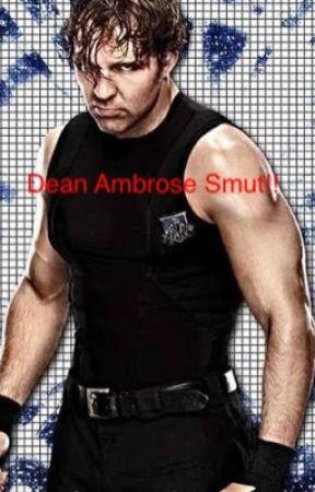 Dean Ambrose Smut!!  by CassandraRamirez7