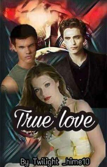 True Love [ Twilight Fanfic] - Hime Black - Wattpad