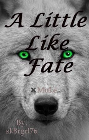 A Little Like Fate ✖️Muke oneshot by sk8rgrl76
