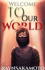 Welcome To Our World (Ticcimask) by RaynSakamoto