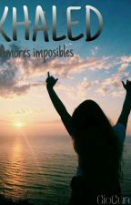 """KHALED """" Amores Imposibles"""" by GioCura19"""