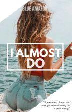 I Almost Do by BlueAmazon