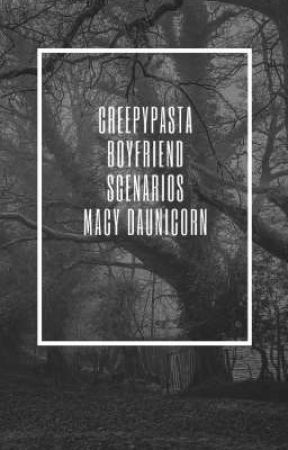 Creepypasta boyfriend scenarios by Macy Daunicorn - When you