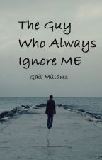 The Guy who Always Ignore me by AbegaileMillares