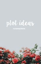 plot ideas by runawayfame