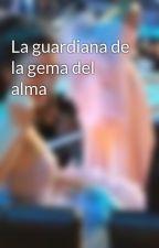 La guardiana de la gema del alma by Animor138