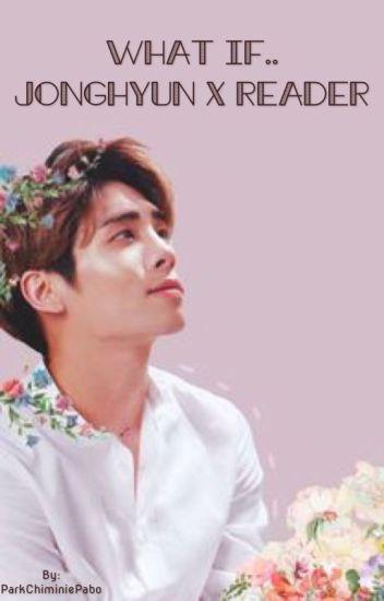 What if... Jonghyun x Reader
