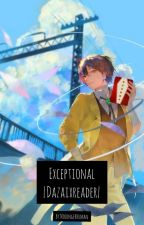 ~Exceptional~(Dazaixreader) by _NoLongerHuman_