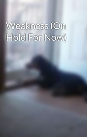 Weakness by RainbowLove4Ever234
