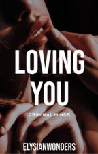LOVING YOU | CRIMINAL MINDS [completed] by elysianwonders_