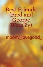 My Best Friends (A Fred and George Fan-Fiction Novel) by moony_lovegood_