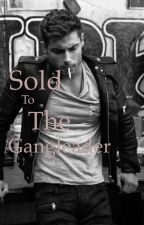 Sold To The Gangleader by UmmWhatIsMyName