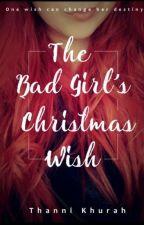 The Bad Girl's Christmas Wish by Thanni_Khurah