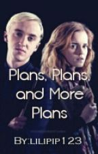 Plans, Plans, and More Plans (A Draco and Hermione fanfic) by lilipip123