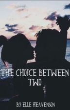 The Choice Between Two by ElleHeavenson