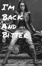 Im back and bitter by Bad_Queen_03