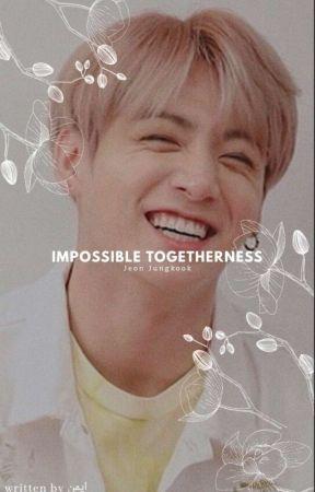 Impossible Togetherness |JUNGKOOK ✔ by jkookprint