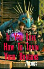If You Love How To Train Your Dragons: Vikings [ Httyd Fanfiction ] by ceakle123