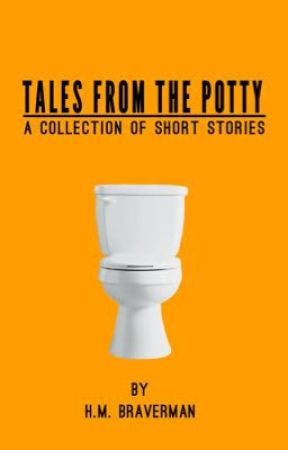 TALES FROM THE POTTY: A Collection of Short Stories *now with confessions by HM_Braverman